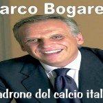 Marco Bogarelli il padrone del calcio italiano