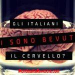Ma gli italiani si sono bevuti il cervello?