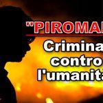 Il piromane è un terrorista criminale